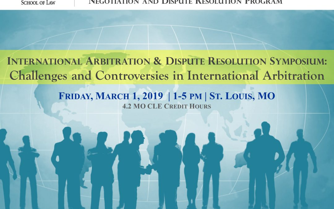 International Arbitration and Dispute Resolution Symposium: Challenges and Controversies in International Arbitration